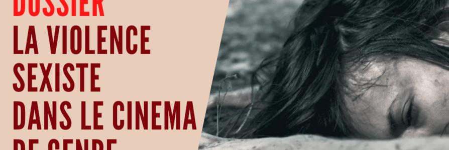 [ Dossier ] La violence sexiste dans le cinéma de genre