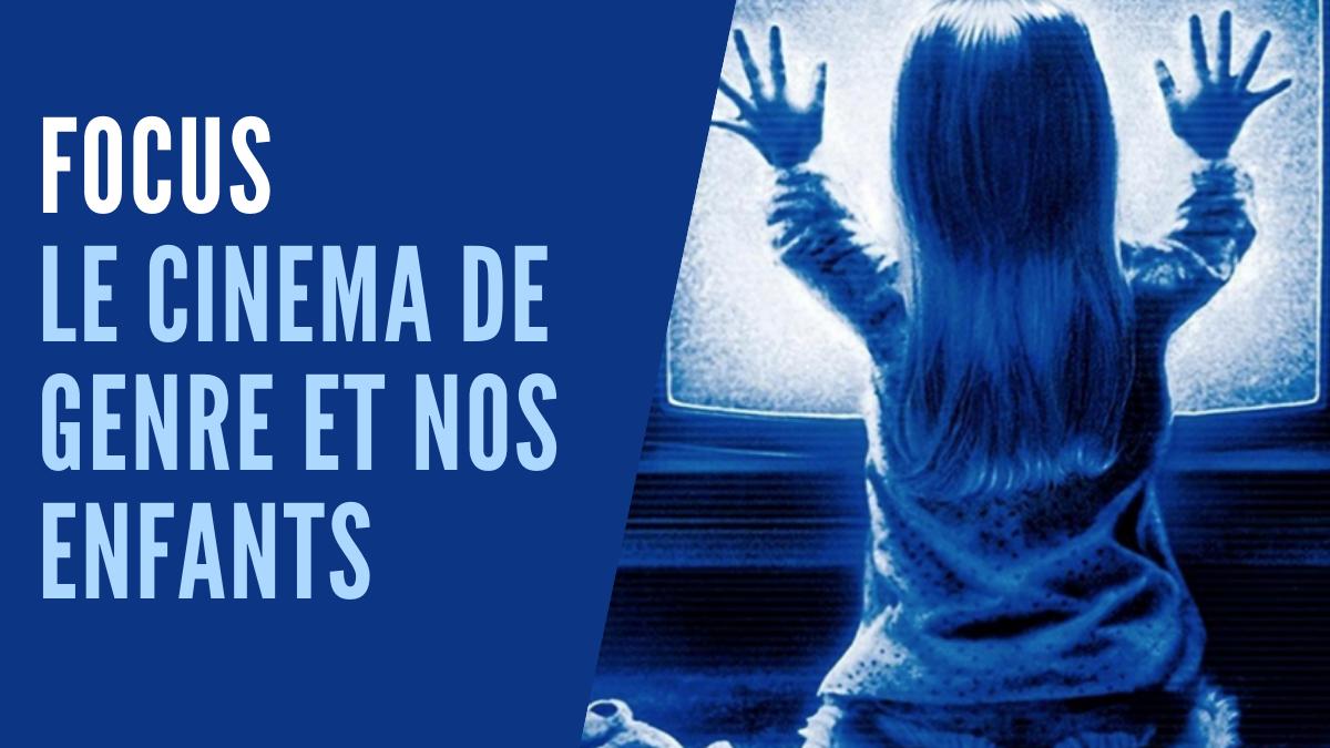 [Focus] Le cinéma de genre avec les enfants